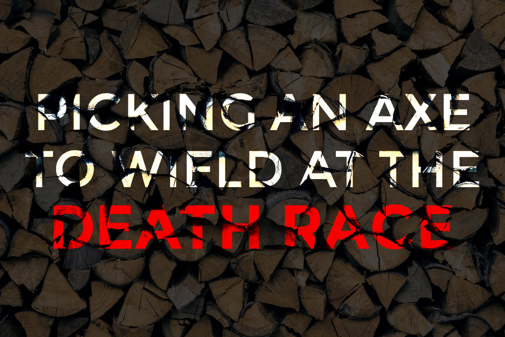 Picking an Axe to Wield at the Death Race