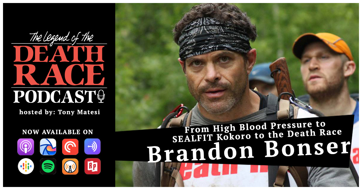 From High Blood Pressure to SEALFIT Kokoro to the Death Race with Brandon Bonser | LotDR Episode 020