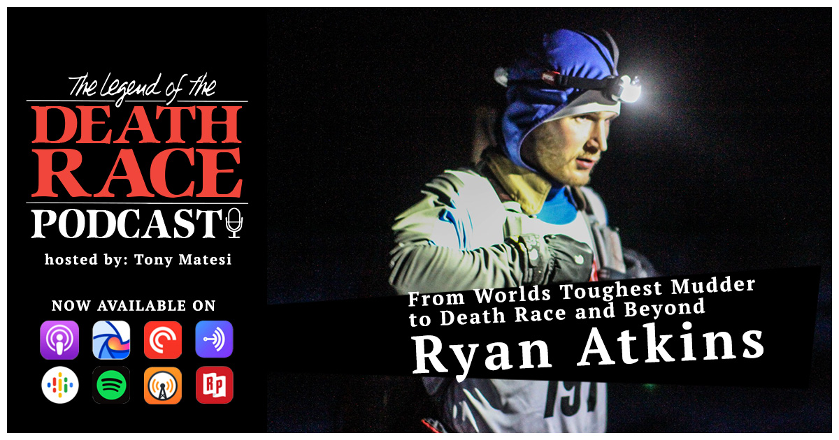 From World's Toughest Mudder to Death Race and Beyond – Ryan Atkins | LotDR Episode 029