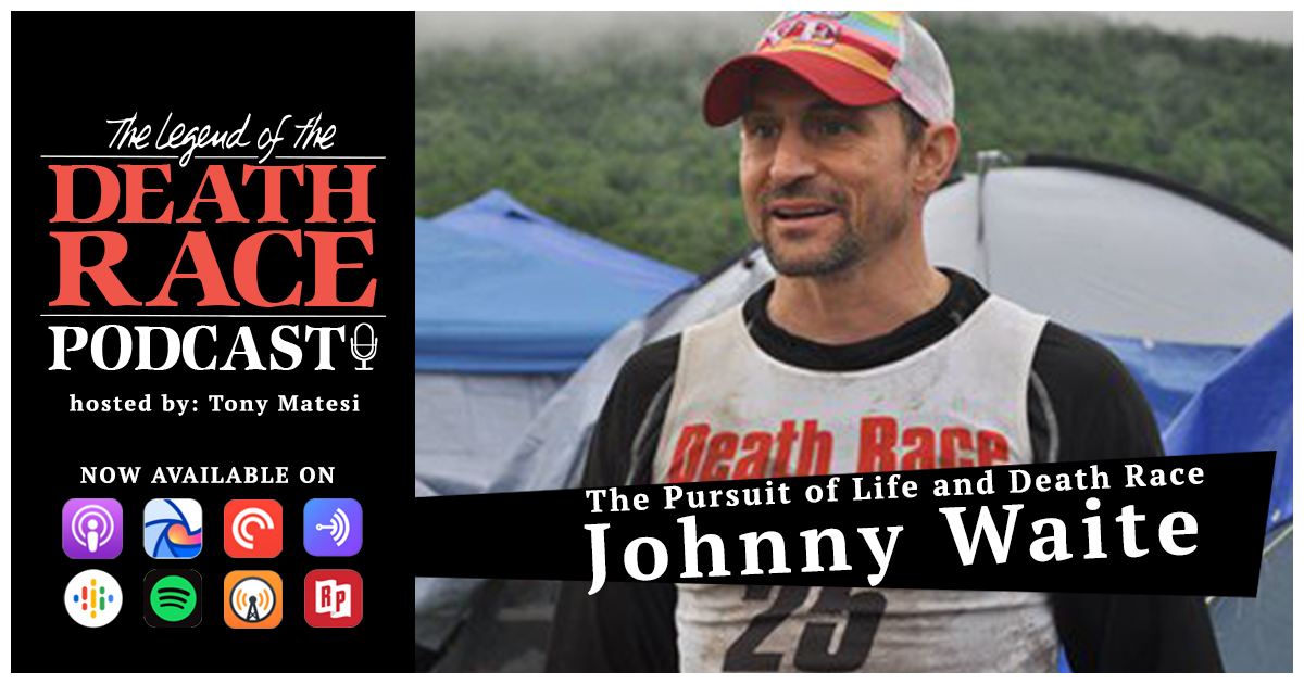 The Pursuit of Life and Death Race with Johnny Waite | LotDR Episode 032