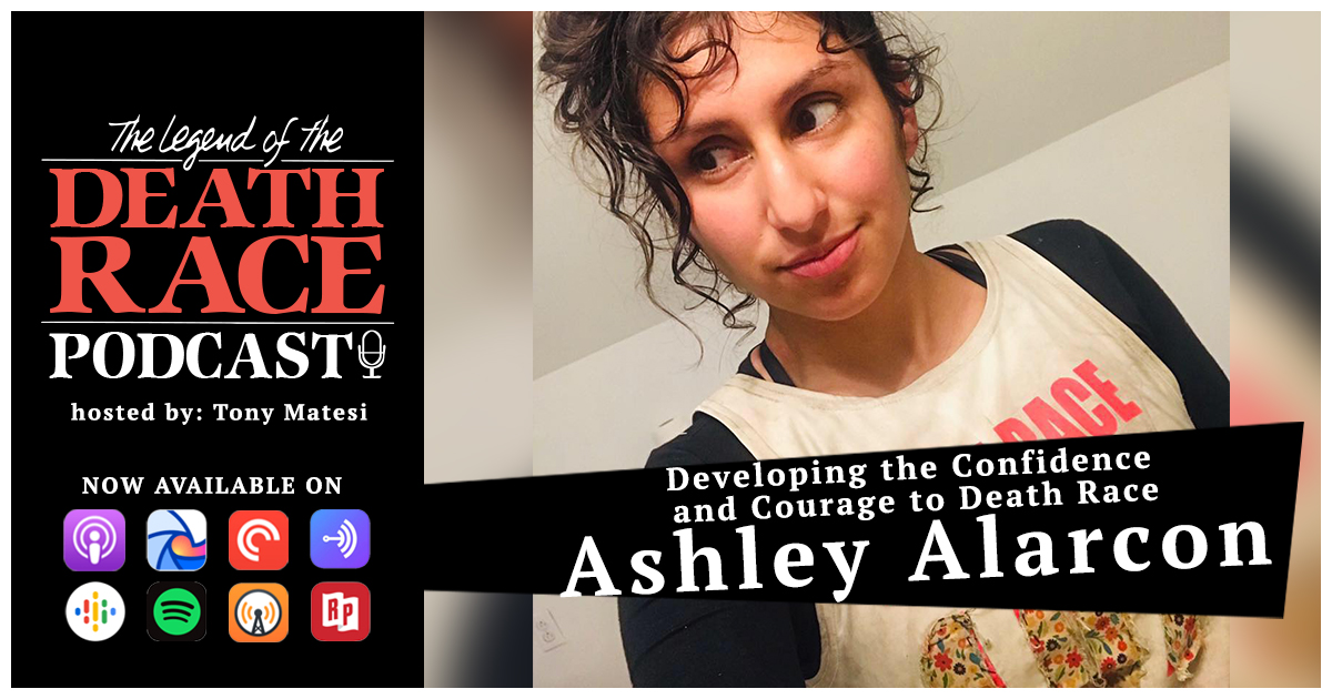 Developing the Confidence and Courage to Death Race – Ashley Alarcon | LotDR Episode 035