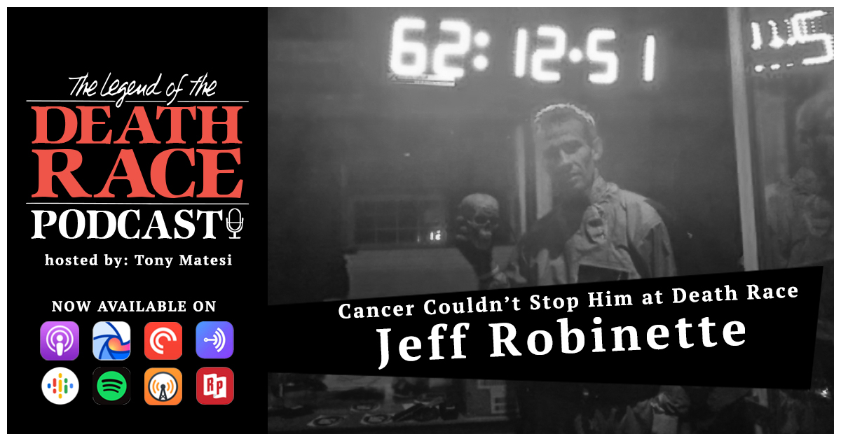 Cancer Couldn't Stop Him at Death Race – Jeff Robinette | LotDR Episode 038