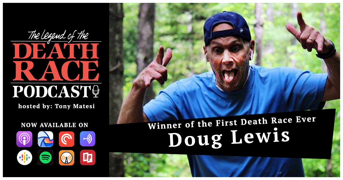 Winner of the First Death Race Ever Doug Lewis | LotDR Episode 042